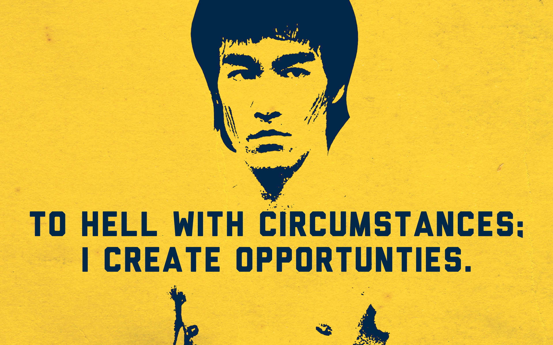 "Black outline of Bruce Lee against yellow background with quote by Lee ""To hell with circumstances; I create opportunities."